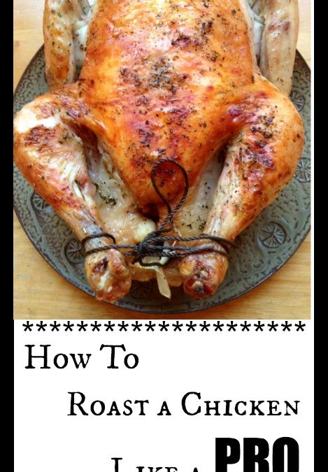 How to Roast a Chicken Like a Pro