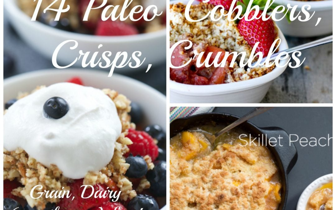 Recipe Roundup: 15 Paleo Summertime Fruit Cobblers, Crisps, Crumbles (mostly egg free!)