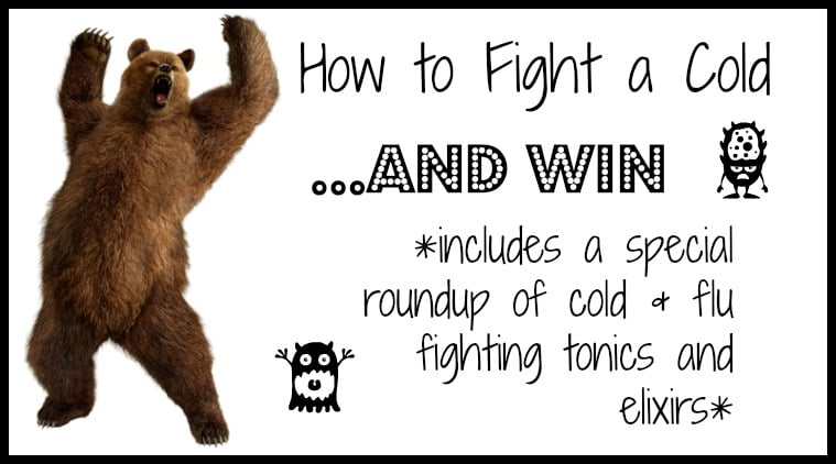 How to Fight a Cold and WIN